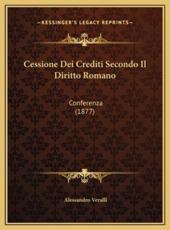 Cessione Dei Crediti Secondo Il Diritto Romano - Alessandro Veralli (author)