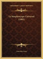 Le Strephoscope Universel (1883) - Louis Jules Gruey (author)