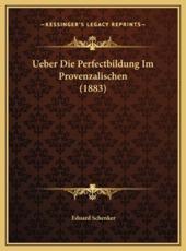 Ueber Die Perfectbildung Im Provenzalischen (1883) - Eduard Schenker (author)
