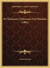 De Versuum Creticorum Usu Plautino (1861) - Andreas Spengel (author)