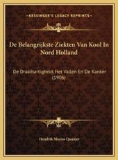 De Belangrijkste Ziekten Van Kool In Nord Holland - Hendrik Marius Quanjer (author)