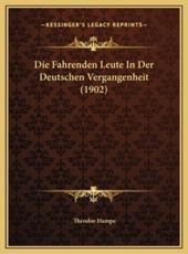 Die Fahrenden Leute In Der Deutschen Vergangenheit (1902) - Theodor Hampe (author)