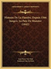 Histoire De La Flandre, Depuis 1566 Jusqu'a La Paix De Munster (1842) - Jean Pierre Van Male, Ferdinand Van De Putte (editor)