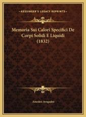 Memoria Sui Calori Specifici De Corpi Solidi E Liquidi (1832) - Amedeo Avogadro (author)