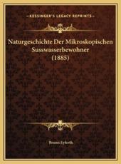 Naturgeschichte Der Mikroskopischen Susswasserbewohner (1885) - Bruno Eyferth (editor)