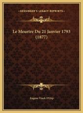 Le Meurtre Du 21 Janvier 1793 (1877) - Eugene Vinck D'Orp (author)
