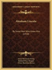 Abraham Lincoln - James Stevenson Ewing, Richard Price Morgan (other), Owen Thornton Reeves (other)