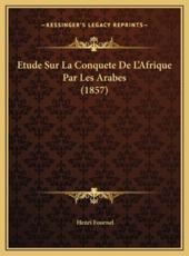Etude Sur La Conquete De L'Afrique Par Les Arabes (1857) - Henri Fournel (author)