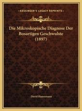 Die Mikroskopische Diagnose Der Bosartigen Geschwulste (1897) - David Hansemann (author)