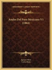 Anales Del Foro Mexicano V1 (1864) - Ignacio Otero, Carlos Mejia (editor)