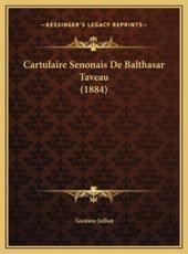Cartulaire Senonais De Balthasar Taveau (1884) - Gustave Julliot (editor)