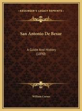 San Antonio De Bexar - William Corner (editor)