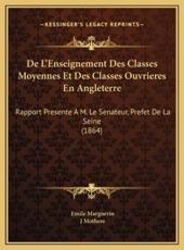 De L'Enseignement Des Classes Moyennes Et Des Classes Ouvrieres En Angleterre - Emile Marguerin (author), J Mothere (author)