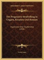 Der Progressive Strafvollzug In Ungarn, Kroatien Und Bosnien - Georg Langer (author)