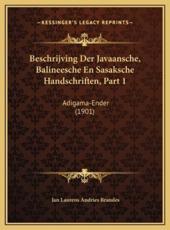 Beschrijving Der Javaansche, Balineesche En Sasaksche Handschriften, Part 1 - Jan Laurens Andries Brandes (author)