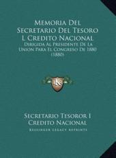 Memoria Del Secretario Del Tesoro L Credito Nacional - Secretario Tesoror I Credito Nacional (author)