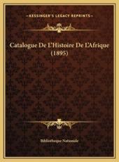 Catalogue De L'Histoire De L'Afrique (1895) - Bibliotheque Nationale (author)