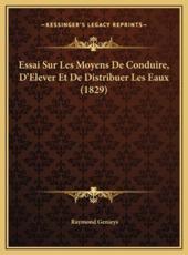 Essai Sur Les Moyens De Conduire, D'Elever Et De Distribuer Les Eaux (1829) - Raymond Genieys (author)