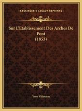 Sur L'Etablissement Des Arches De Pont (1853) - Yvon Villarceau (author)