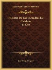 Historia De Las Escuadras De Cataluna (1876) - Jose Ortega y Espinos (author)