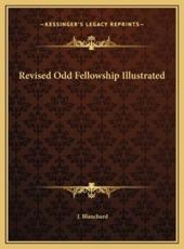 Revised Odd Fellowship Illustrated - J Blanchard (author)