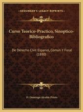 Curso Teorico-Practico, Sinoptico-Bibliografico - D Domingo Alcalde Prieto (author)