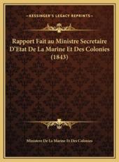 Rapport Fait Au Ministre Secretaire D'Etat De La Marine Et Des Colonies (1843) - Ministere de la Marine Et Des Colonies (other)