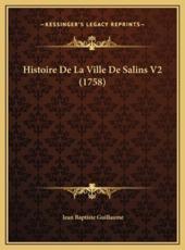 Histoire De La Ville De Salins V2 (1758) - Jean Baptiste Guillaume (author)