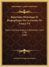 Repertoire Historique Et Biographique De La Gazette De France V4 - Anatole De Granges De Surgeres (author)