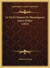 La Vie Et Passion De Monseigneur Sainct Didier (1855) - Guillaume Flameng (author)