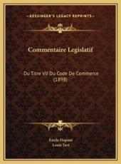 Commentaire Legislatif - Emile DuPont (author), Louis Tart (author)
