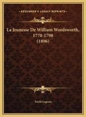 La Jeunesse De William Wordsworth, 1770-1798 (1896) - Emile Legouis (author)