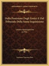 Della Punizione Degli Eretici E Del Tribunale Della Santa Inquisizione - Tommaso Vincenzo Pani (author)