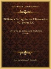 Biblioteca De Legislacion Ultramarina V2, Letras B, C - Jose Maria Zamora y Coronado (author)
