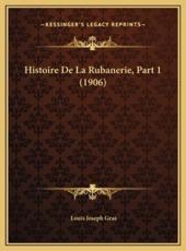 Histoire De La Rubanerie, Part 1 (1906) - Louis Joseph Gras (author)