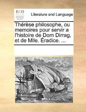 Therese Philosophe, Ou Memoires Pour Servir A L'Histoire de Dom Dirrag, Et de Mlle. Eradice. ... - Multiple Contributors (author)