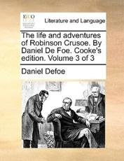 The Life and Adventures of Robinson Crusoe. by Daniel de Foe. Cooke's Edition. Volume 3 of 3 - Daniel Defoe (author)
