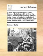 Letter from the Right Honourable Edmund Burke to a Noble Lord, On the Attac - Edmund, Iii Burke (author)