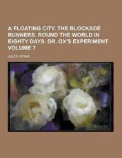 A Floating City. the Blockade Runners. Round the World in Eighty Days. Dr. Ox's Experiment Volume 7