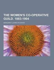 The Women's Co-Operative Guild. 1883-1904