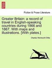 Greater Britain: a record of travel in English-speaking countries during 1866 and 1867. With maps and illustrations. [With plates.] Vol. II.