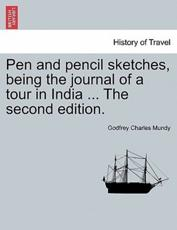 Pen and pencil sketches, being the journal of a tour in India ... The second edition.