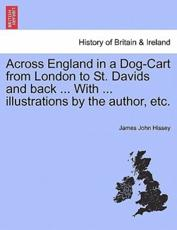 Across England in a Dog-Cart from London to St. Davids and back ... With ... illustrations by the author, etc.