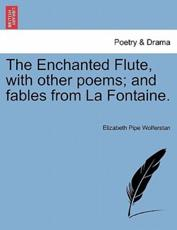 The Enchanted Flute, with other poems; and fables from La Fontaine.