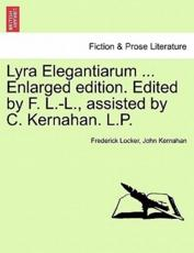 Lyra Elegantiarum ... Enlarged edition. Edited by F. L.-L., assisted by C. Kernahan. L.P.