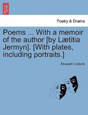 Poems ... With a memoir of the author [by Lætitia Jermyn]. [With plates, including portraits.]