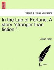 "In the Lap of Fortune. A story ""stranger than fiction.""."