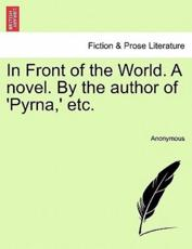 In Front of the World. A novel. By the author of 'Pyrna,' etc. - Anonymous