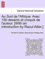 Au Sud de l'Afrique. Avec 150 dessins et croquis de l'auteur. [With an introduction by Raoul Allier.]