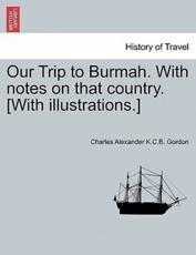 Our Trip to Burmah. With notes on that country. [With illustrations.]